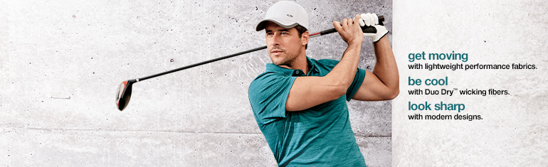 get moving with lightweight performance fabrics. be cool with Duo Dry™ wicking fibers. look sharp with modern designs.